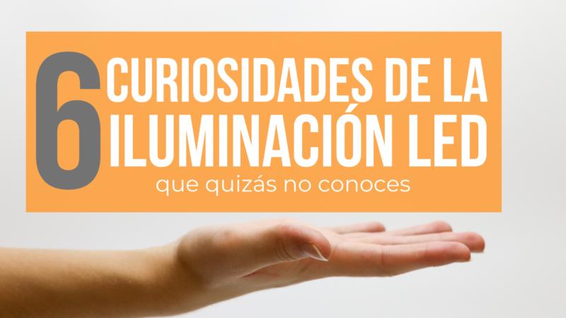 6 curiosidades de la iluminacion led que quizas no conoces